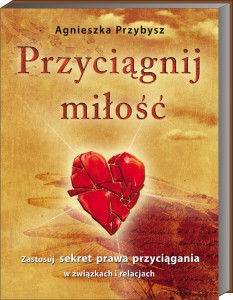 ksiazka_milosc_Przyciagnij_milosc_Agnieszka_Przybysz