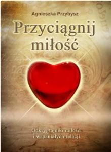 Ksiazka-Przyciagnij_milosc-Agnieszka_Przybysz
